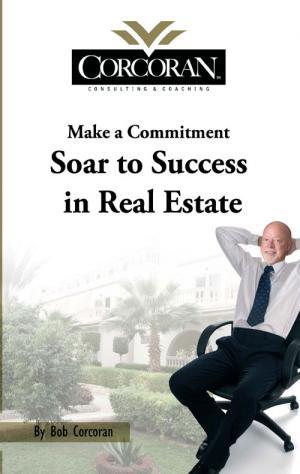 Corcoran Real Estate on Soar To Success In Real Estate   Corcoran Coaching   Bob Corcoran